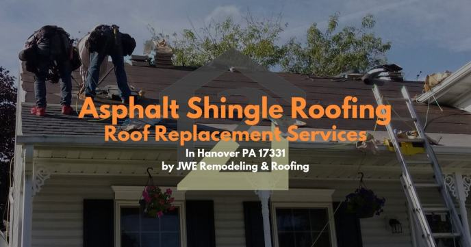 Roofing in Hanover PA asphalt shingle roof replacements by JWE Remodeling and Roofing in 17331