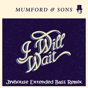 Mumford & Sons - I Will Wait (Jyvhouse Extended Bass Remix)
