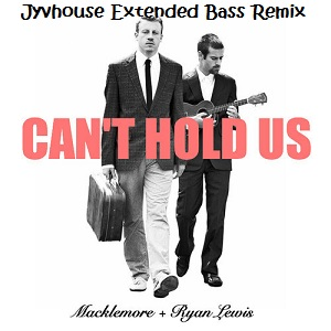 Macklemore & Ryan Lewis ft Ray Dalton - Cant Hold Us (Jyvhouse Extended Bass Remix)