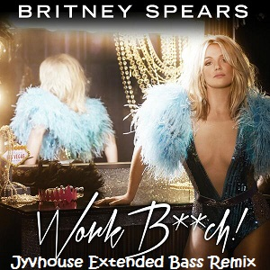Britney Spears - Work Bitch (Jyvhouse Extended Bass Remix)
