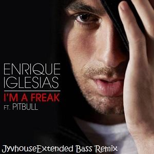 Enrique Iglesias ft Pitbull - Im A Freak (Jyvhouse Extended Bass Remix)