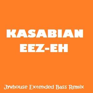 Kasabian - Eez-Eh (Jyvhouse Extended Bass Remix)