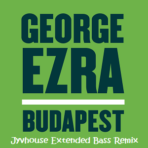 George Ezra - Budapest (Jyvhouse Extended Bass Remix)