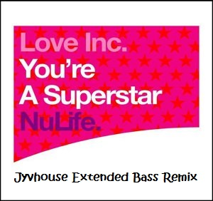 Love Inc - Superstar (Jyvhouse Extended Bass Remix)