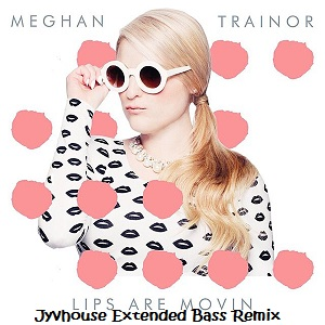 Meghan Trainor - Lips Are Moving (Jyvhouse Extended Bass Remix)