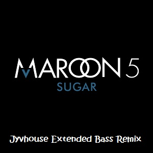 Maroon 5 - Sugar (Jyvhouse Extended Bass Remix)