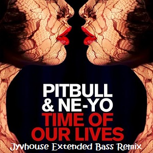Pitbull ft Ne-Yo - Time Of Our Lives (Jyvhouse Extended Bass Remix)