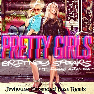 Britney Spears & Iggy Azalea - Pretty Girls (Jyvhouse Extended Bass Remix)