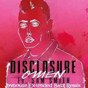 Disclosure ft Sam Smith - Omen (Jyvhouse Extended Bass Remix)