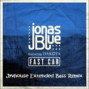 Jonas Blue ft Dakota - Fast Car (Jyvhouse Extended Bass Remix)