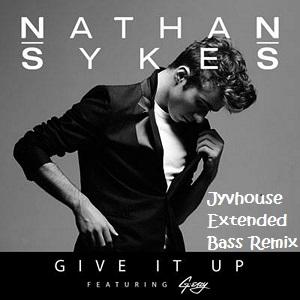 Nathan Sykes ft G-Eazy - Give It Up (Jyvhouse Extended Bass Remix)