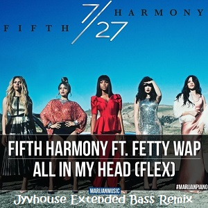 Fifth Harmony ft Fetty Wap All In My Head (Jyvhouse Extended Bass Remix)