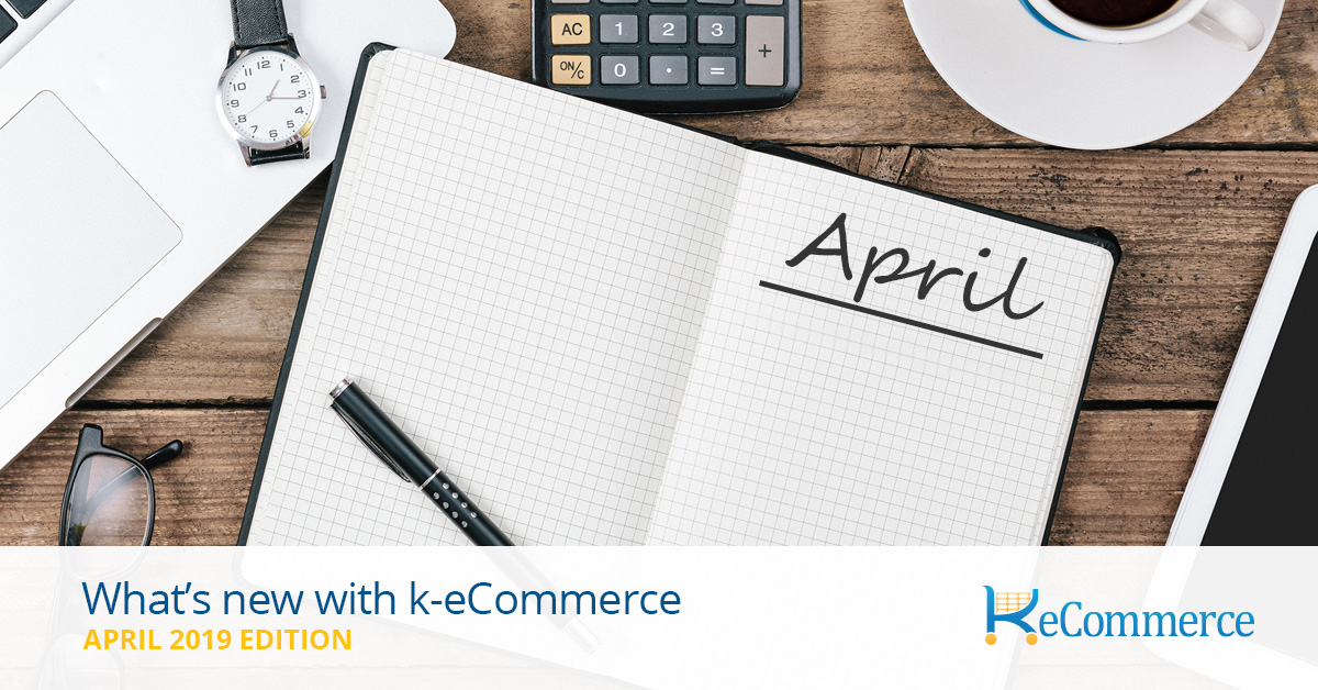 What's New with k-eCommerce April 2019