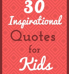 30 Inspirational Quotes for Kids [ 2246 x 1588 Pixel ]