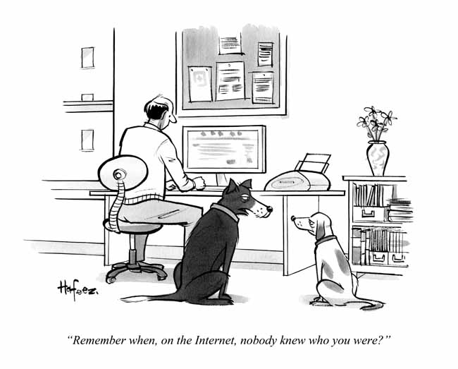 Remember when, on the Internet, nobody knew who you were? by Kaamran Hafeez
