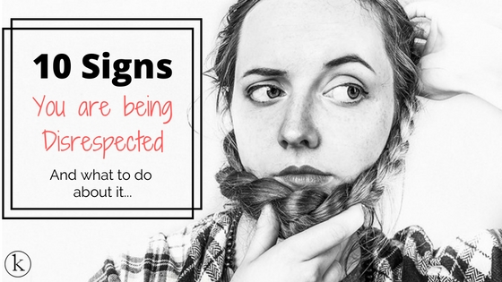 10 Signs of Disrespect ~ How to Rise Above it