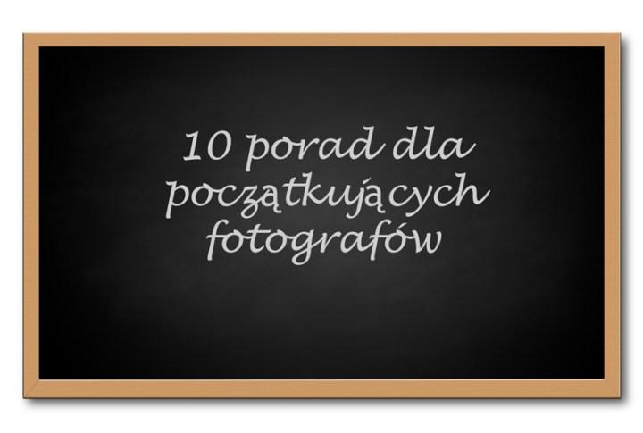 10 porad dla początkujących fotografów