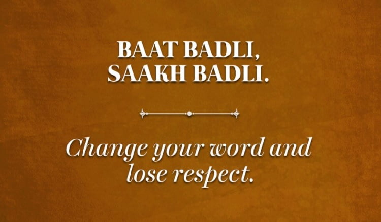 Change your word and lose respect.