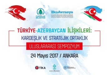 AZERBAYCAN-TÜRKİYE İLİŞKİLERİ ANKARA'DA DEĞERLENDİRİLECEK