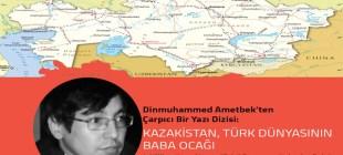 Kazakistan, Türk Dünyasının Baba Ocağıdır