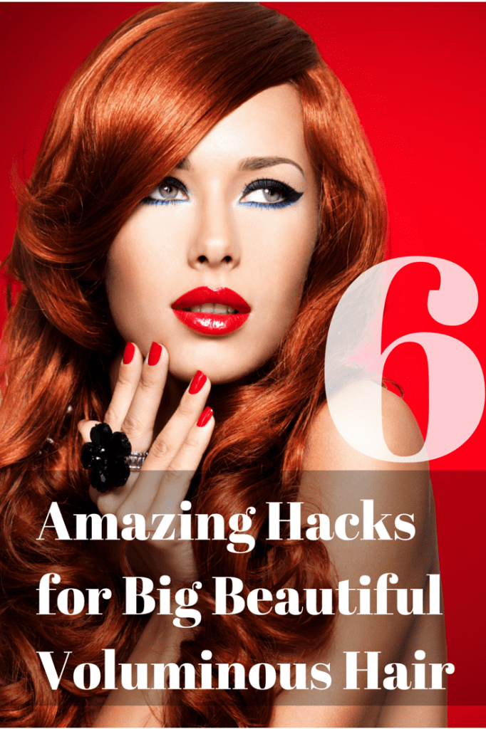 6 Amazing Hacks for Big Beautiful Voluminous Hair