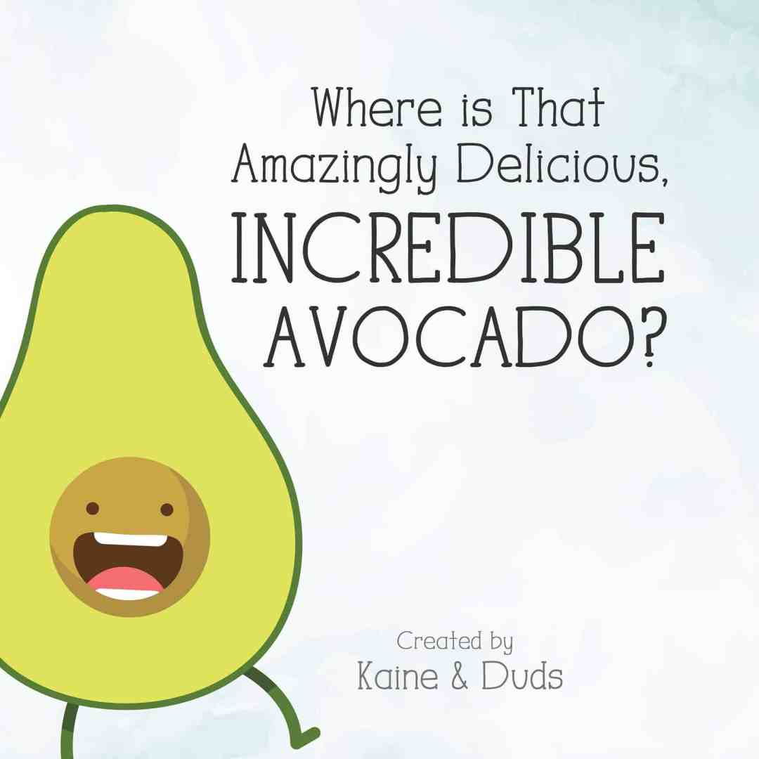 Where is That Amazingly Delicious, Incredible Avocado?
