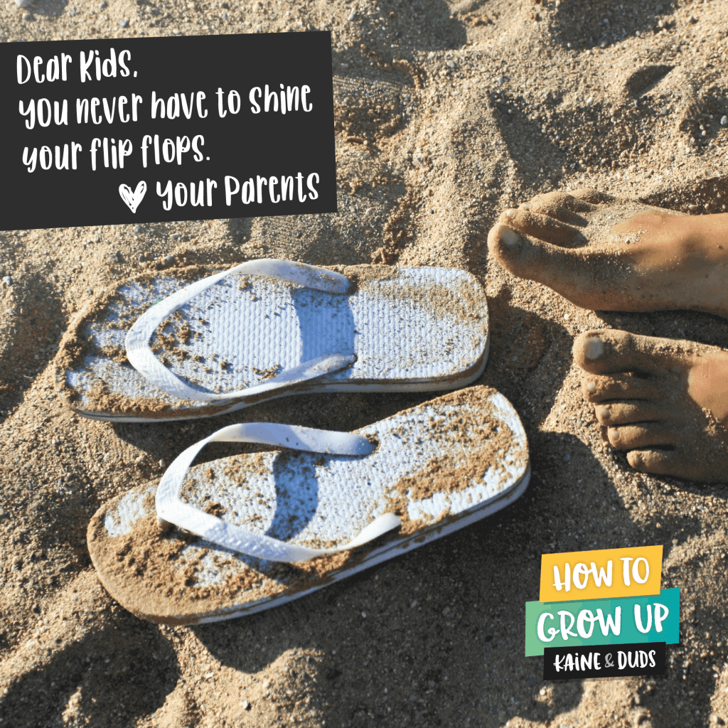 You never have to shine flip flops