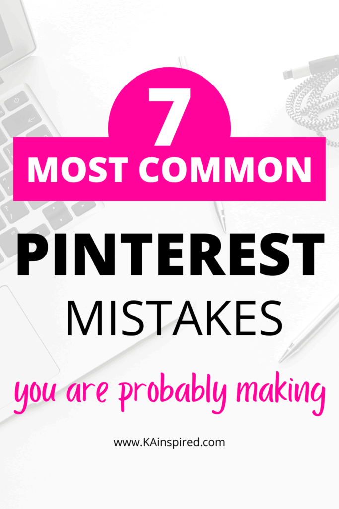 7 MOST COMMON PINTEREST MISTAKES YOU ARE PROBABLY MAKING