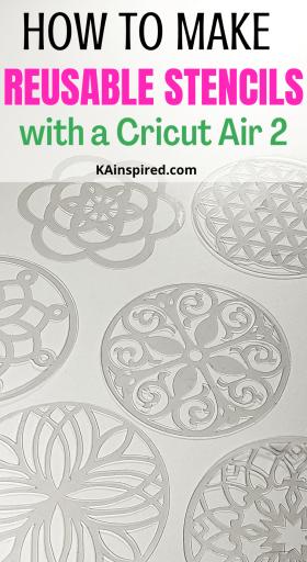 HOW TO MAKE REUSABLE STENCILS WITH A CRICUT AIR 2
