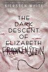 Review of The Dark Descent of Elizabeth Frankenstein by Kiersten White