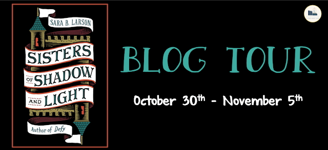 Blog Tour: Sisters of Shadow and Light by Sara B. Larson (Top Ten+ Giveaway!)