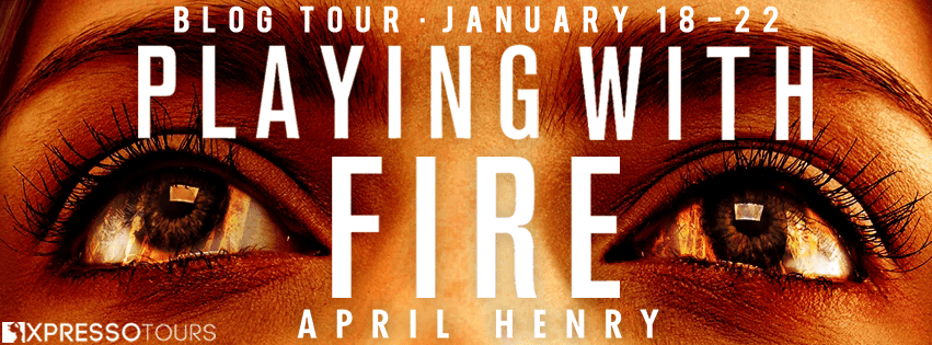 Blog Tour: Playing with Fire by April Henry (Guest Post + Giveaway!)