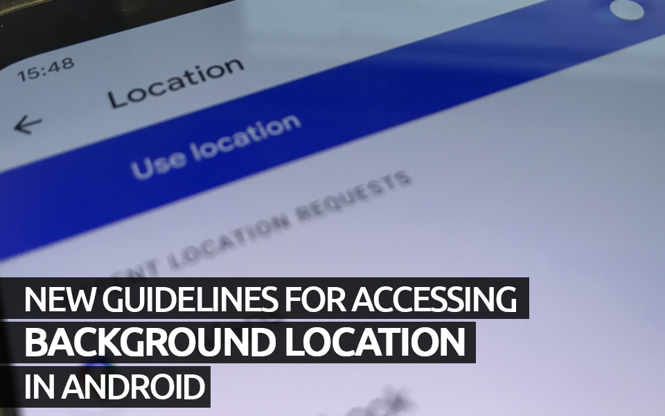 New guidelines for accessing background location in Android