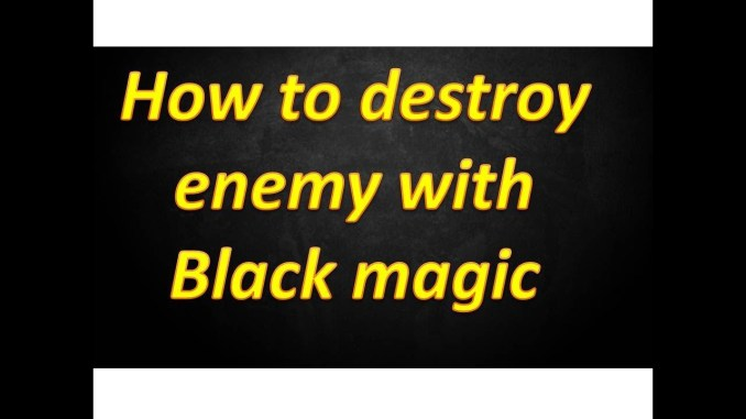 How to Destroy Enemy with Black Magic