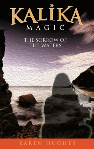 The Sorrow of the Waters (Kalika Magic) by Karen Hughes