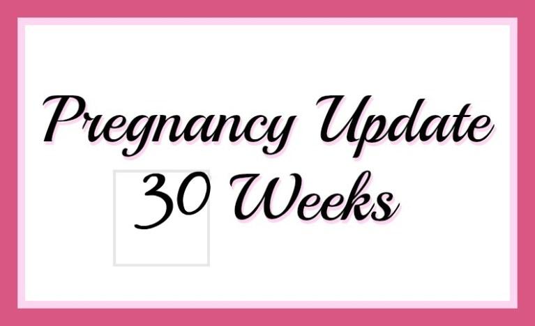 pregnancy update 30 weeks