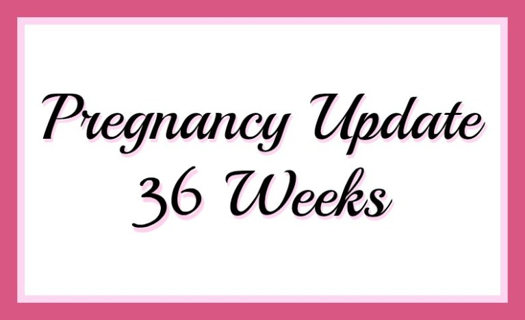 pregnancy update 36 weeks