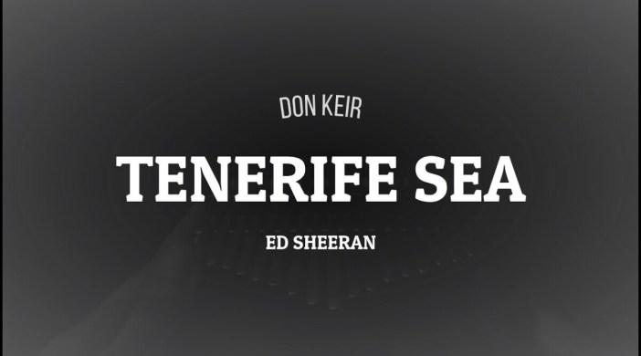 Tenerife Sea by Ed Sheeran