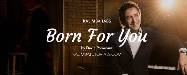 Kalimba Tabs Born For You by David Pomeranz Kalimba Tutorials