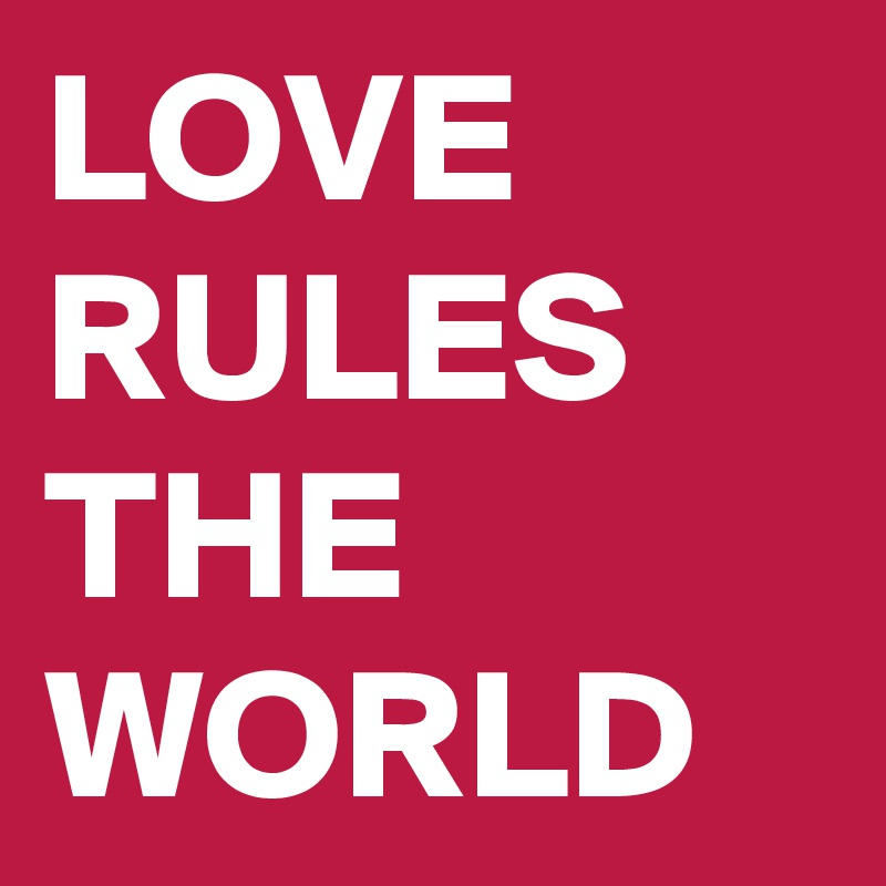 Daily Inspiration: Love Rules The World!