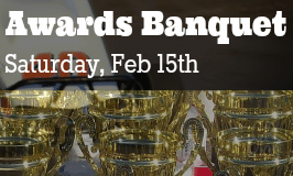 The Awards Banquet will be held on Feb 15th and will include Family Fun for everyone