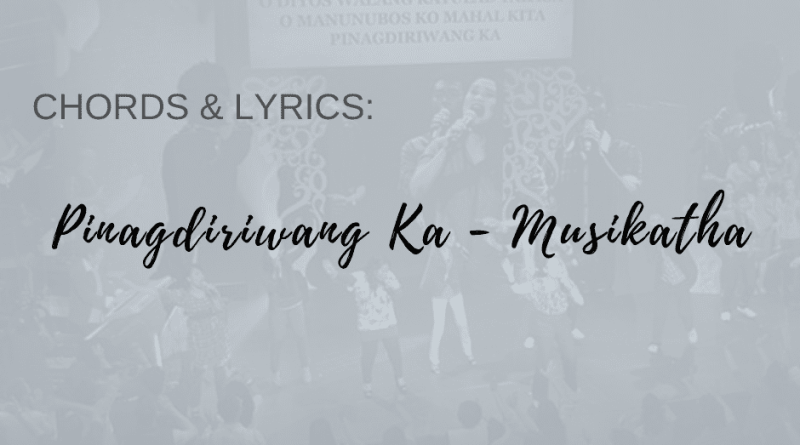 pinagdiriwang ka musikatha chords and lyrics