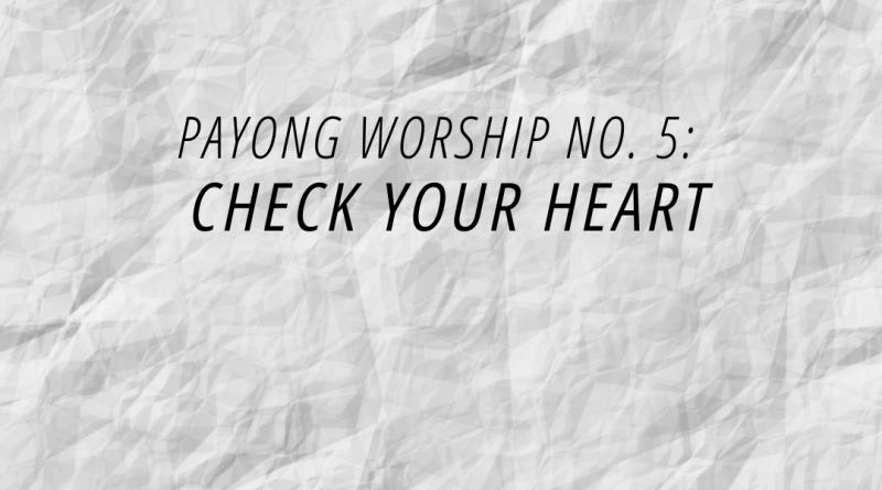 payong worship 5 check your heart