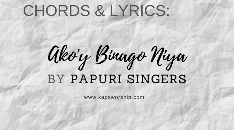 akoy binago niya chords and lyrics by papuri singers