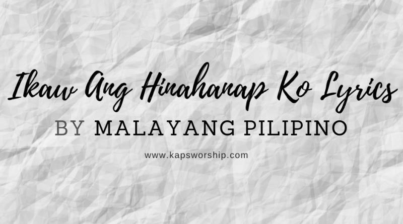 ikaw ang hinahanap ko lyrics malayang pilipino music