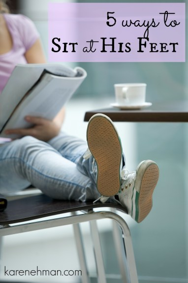 Want to spend some time alone with God? Five Ways to Sit at His Feet from karenehman.com