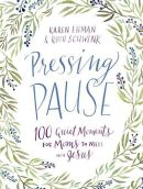 Pressing Pause a devotional for moms by Karen Ehman and Ruth Schwenk