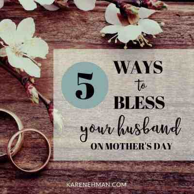 5 Ways to Bless Your Husband on Mother's Day at karenehman.com.