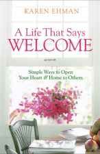 A Life That Says Welcome:Simple Ways to Open Your Heart and Home to Others  by Karen Ehman