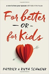 For Better or For Kids by Ruth and Patrick Schwenk
